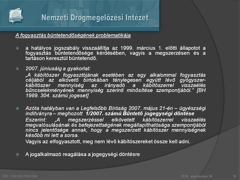 ©Dr. Krecsik Eldoróda A fogyasztás büntetendőségének problematikája  a hatályos jogszabály visszaállítja az 1999. március 1. előtti állapotot a fogya