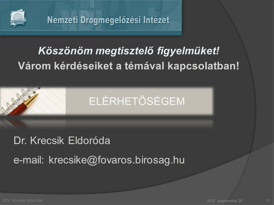 ©Dr. Krecsik Eldoróda 2016. szeptember 26.11 Dr. Krecsik Eldoróda e-mail: krecsike@fovaros.birosag.hu Köszönöm megtisztelő figyelmüket! Várom kérdései
