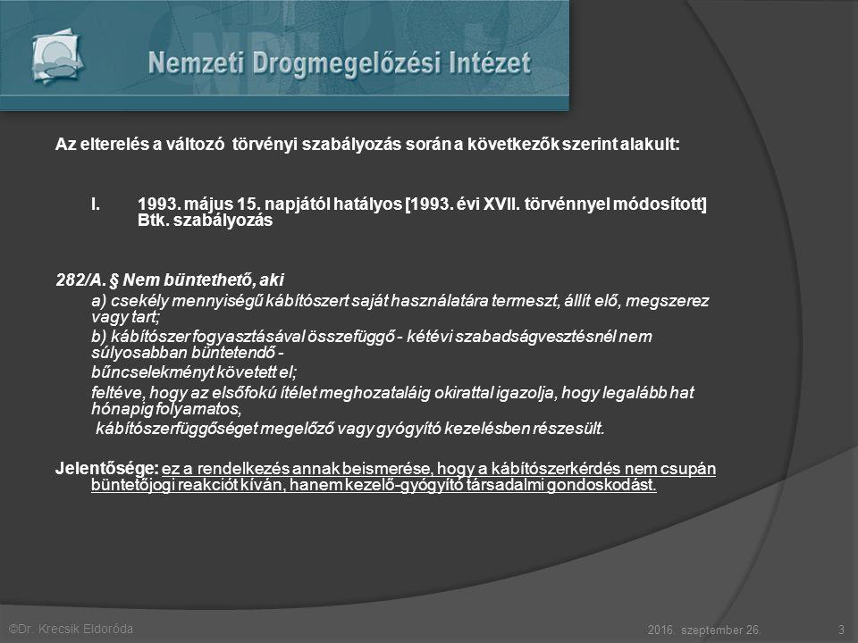©Dr. Krecsik Eldoróda Az elterelés a változó törvényi szabályozás során a következők szerint alakult: I. 1993. május 15. napjától hatályos [1993. évi