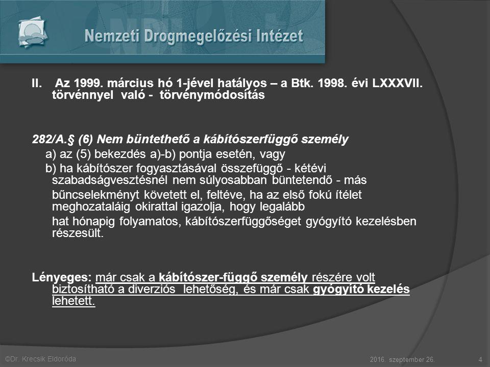 ©Dr. Krecsik Eldoróda II. Az 1999. március hó 1-jével hatályos – a Btk. 1998. évi LXXXVII. törvénnyel való - törvénymódosítás 282/A.§ (6) Nem büntethe