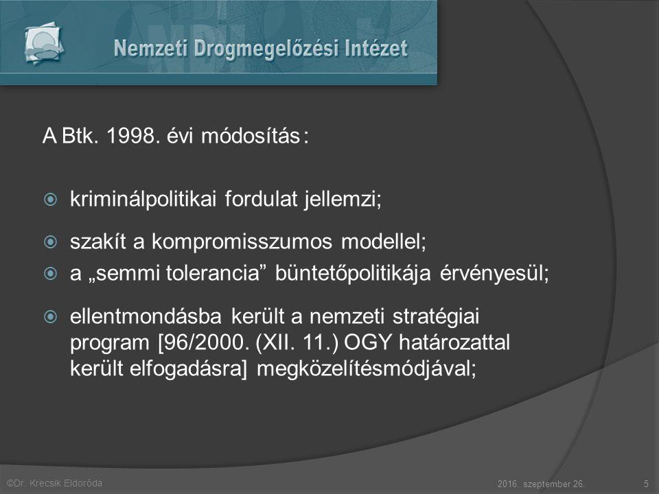 """©Dr. Krecsik Eldoróda A Btk. 1998. évi módosítás:  kriminálpolitikai fordulat jellemzi;  szakít a kompromisszumos modellel;  a """"semmi tolerancia"""" b"""