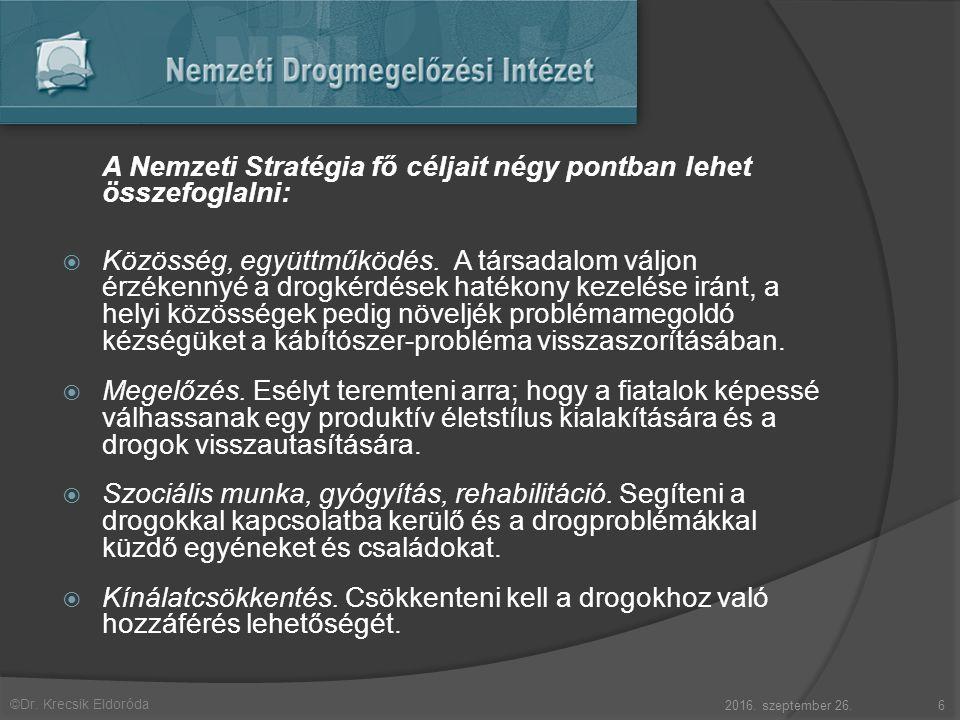 ©Dr. Krecsik Eldoróda A Nemzeti Stratégia fő céljait négy pontban lehet összefoglalni:  Közösség, együttműködés. A társadalom váljon érzékennyé a dro