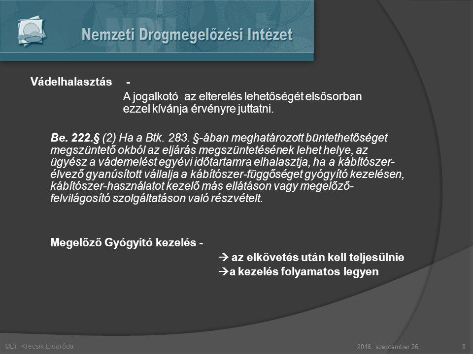 ©Dr. Krecsik Eldoróda Vádelhalasztás - A jogalkotó az elterelés lehetőségét elsősorban ezzel kívánja érvényre juttatni. Be. 222.§ (2) Ha a Btk. 283. §