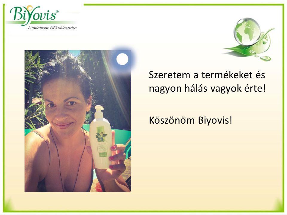 Szeretem a termékeket és nagyon hálás vagyok érte! Köszönöm Biyovis!