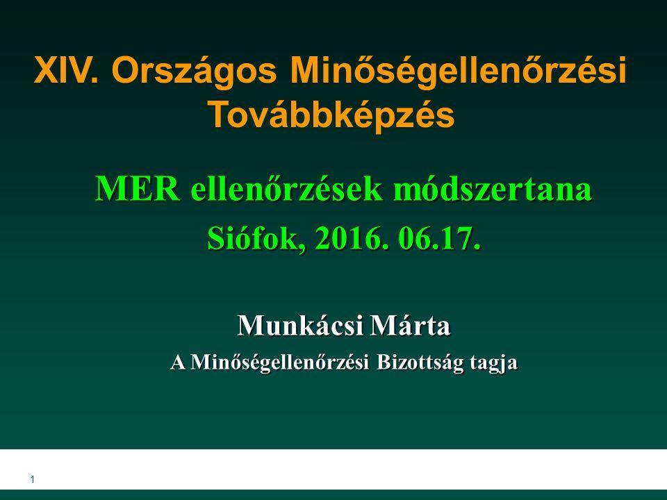 1 XIV. Országos Minőségellenőrzési Továbbképzés MER ellenőrzések módszertana Siófok, 2016. 06.17. Munkácsi Márta A Minőségellenőrzési Bizottság tagja