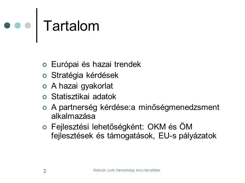 Skaliczki Judit: Nemzetiségi könyvtári ellátás 2 Tartalom Európai és hazai trendek Stratégia kérdések A hazai gyakorlat Statisztikai adatok A partnerség kérdése:a minőségmenedzsment alkalmazása Fejlesztési lehetőségként: OKM és ÖM fejlesztések és támogatások, EU-s pályázatok