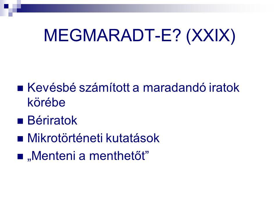 """MEGMARADT-E? (XXIX) Kevésbé számított a maradandó iratok körébe Bériratok Mikrotörténeti kutatások """"Menteni a menthetőt"""""""