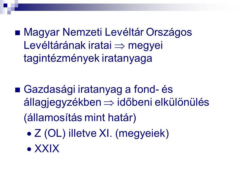 Magyar Nemzeti Levéltár Országos Levéltárának iratai  megyei tagintézmények iratanyaga Gazdasági iratanyag a fond- és állagjegyzékben  időbeni elkül