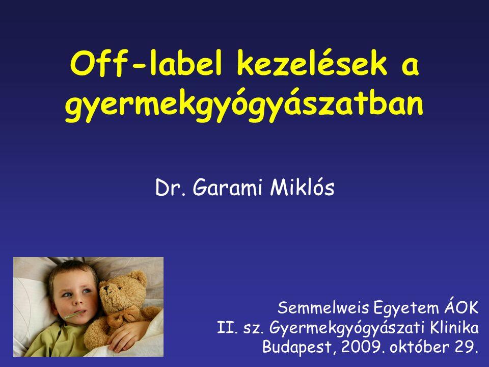 Tematika Gyermekgyógyászati gyógyszerpiac sajátosságai (termék, vevők) Off-label kezelések menedzsmentje Off-label kezelések ideális szabályozása Napi gyakorlat a Tűzoltó utcai Gyermekklinikán