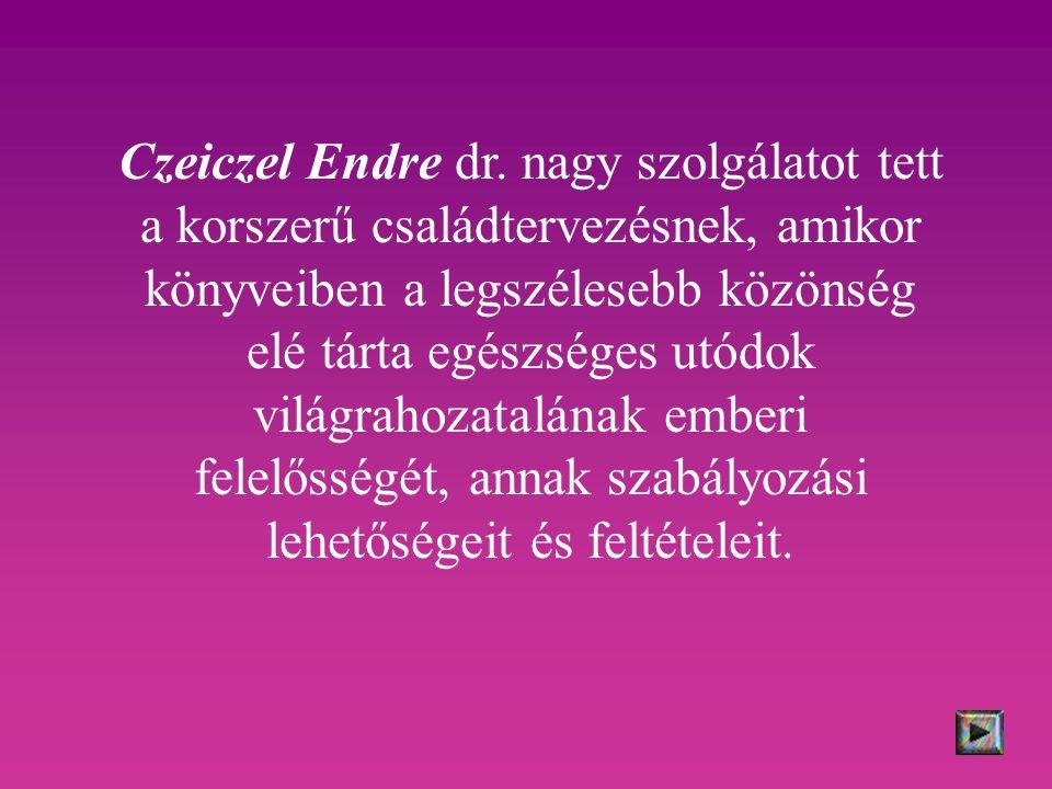 Czeiczel Endre dr. nagy szolgálatot tett a korszerű családtervezésnek, amikor könyveiben a legszélesebb közönség elé tárta egészséges utódok világraho