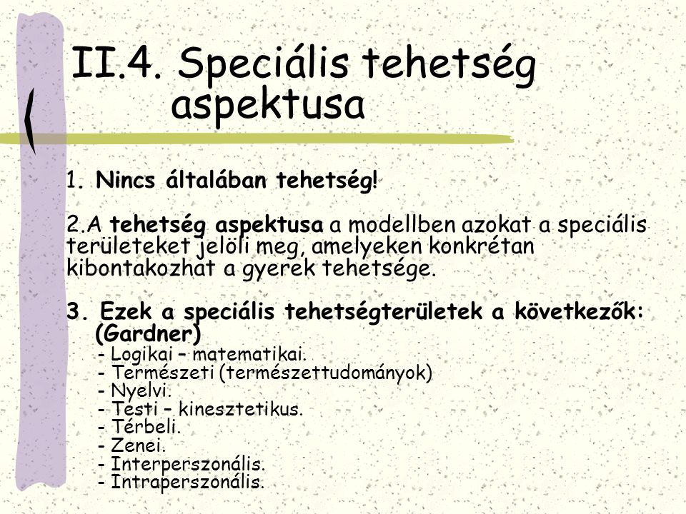 II.4. Speciális tehetség aspektusa 1. Nincs általában tehetség! 2.A tehetség aspektusa a modellben azokat a speciális területeket jelöli meg, amelyeke