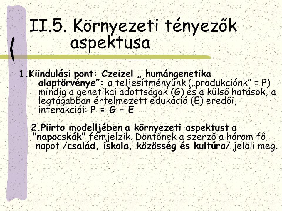 """II.5. Környezeti tényezők aspektusa 1.Kiindulási pont: Czeizel """" humángenetika alaptörvénye"""": a teljesítményünk (""""produkciónk"""" = P) mindig a genetikai"""