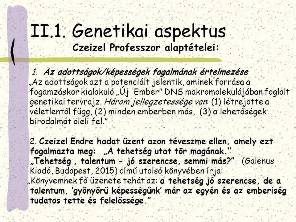 """II.1. Genetikai aspektus Czeizel Professzor alaptételei: 1. Az adottságok/képességek fogalmának értelmezése """"Az adottságok azt a potenciált jelentik,"""