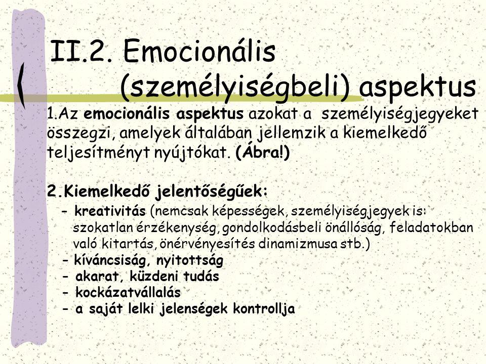 II.2. Emocionális (személyiségbeli) aspektus 1.Az emocionális aspektus azokat a személyiségjegyeket összegzi, amelyek általában jellemzik a kiemelkedő