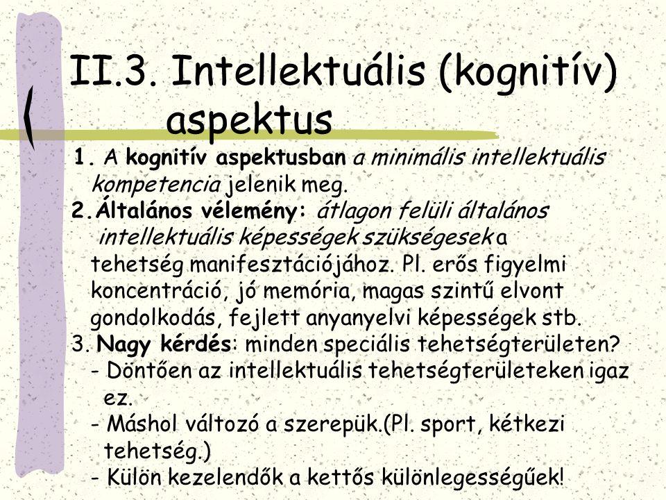 II.3. Intellektuális (kognitív) aspektus 1. A kognitív aspektusban a minimális intellektuális kompetencia jelenik meg. 2.Általános vélemény: átlagon f