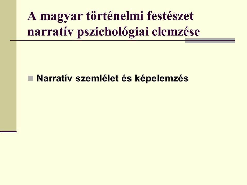 A magyar történelmi festészet narratív pszichológiai elemzése Narratív szemlélet és képelemzés