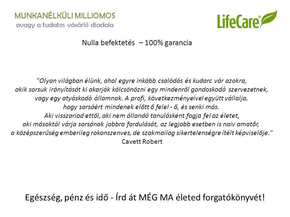 MUNKANÉLKÜLI MILLIOMOS avagy a tudatos vásárló diadala Nulla befektetés – 100% garancia Egészség, pénz és idő - Írd át MÉG MA életed forgatókönyvét!