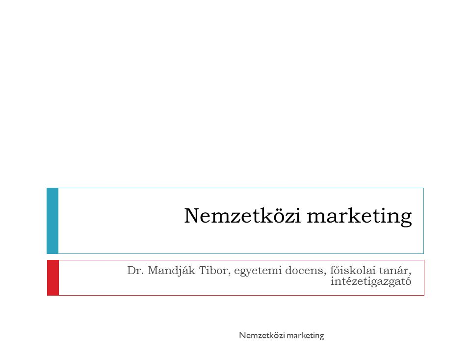 Vázlat  A nemzetközi üzleti gyakorlat  A földrajzi, politikai és jogi környezet Nemzetközi marketing