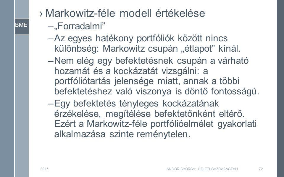"""BME ›Markowitz-féle modell értékelése –""""Forradalmi"""" –Az egyes hatékony portfóliók között nincs különbség: Markowitz csupán """"étlapot"""" kínál. –Nem elég"""