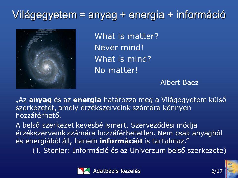 """Adatbázis-kezelés 2/17 """"Az anyag és az energia határozza meg a Világegyetem külső szerkezetét, amely érzékszerveink számára könnyen hozzáférhető."""