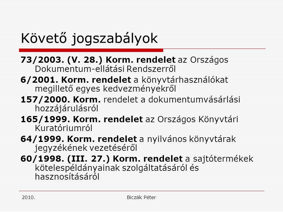 2010.Biczák Péter Követő jogszabályok 73/2003. (V.