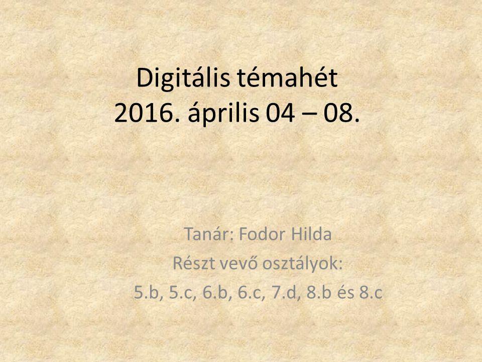 Tanár: Fodor Hilda Részt vevő osztályok: 5.b, 5.c, 6.b, 6.c, 7.d, 8.b és 8.c Digitális témahét 2016.