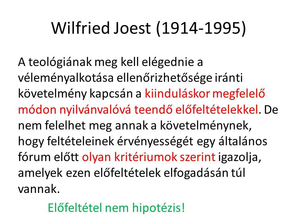 Wilfried Joest (1914-1995) A teológiának meg kell elégednie a véleményalkotása ellenőrizhetősége iránti követelmény kapcsán a kiinduláskor megfelelő módon nyilvánvalóvá teendő előfeltételekkel.