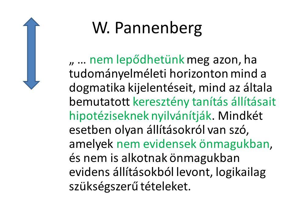 """W. Pannenberg """" … nem lepődhetünk meg azon, ha tudományelméleti horizonton mind a dogmatika kijelentéseit, mind az általa bemutatott keresztény tanítá"""