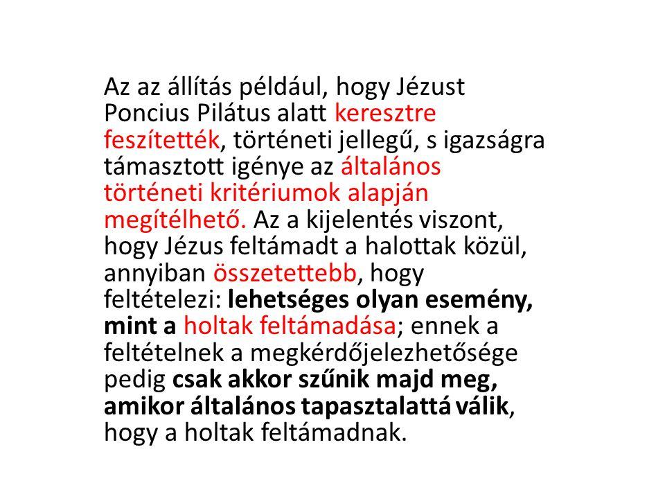 Az az állítás például, hogy Jézust Poncius Pilátus alatt keresztre feszítették, történeti jellegű, s igazságra támasztott igénye az általános történeti kritériumok alapján megítélhető.