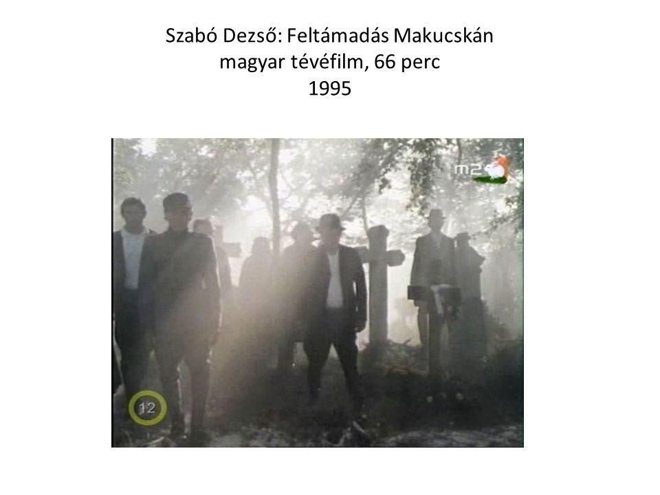 Szabó Dezső: Feltámadás Makucskán magyar tévéfilm, 66 perc 1995