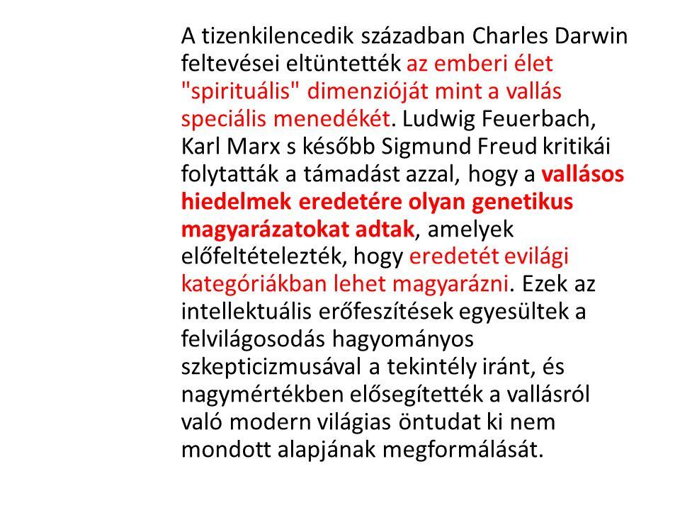 A tizenkilencedik században Charles Darwin feltevései eltüntették az emberi élet spirituális dimenzióját mint a vallás speciális menedékét.