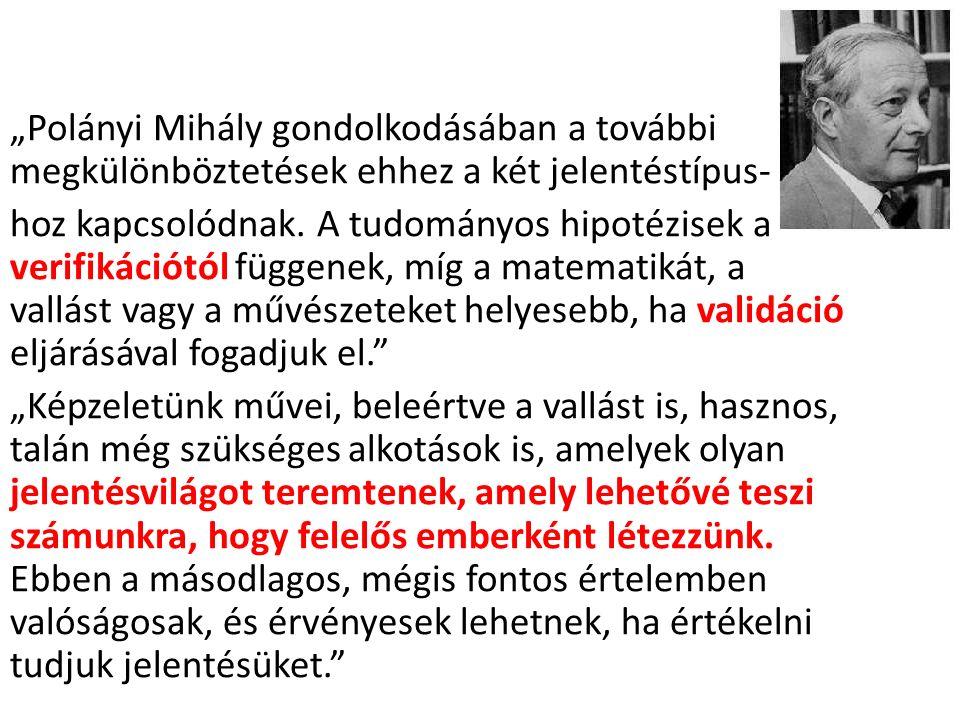 """""""Polányi Mihály gondolkodásában a további megkülönböztetések ehhez a két jelentéstípus- hoz kapcsolódnak."""