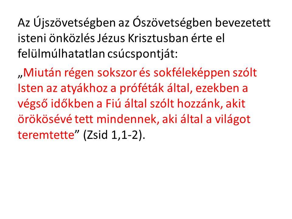 """Az Újszövetségben az Ószövetségben bevezetett isteni önközlés Jézus Krisztusban érte el felülmúlhatatlan csúcspontját: """"Miután régen sokszor és sokféleképpen szólt Isten az atyákhoz a próféták által, ezekben a végső időkben a Fiú által szólt hozzánk, akit örökösévé tett mindennek, aki által a világot teremtette (Zsid 1,1-2)."""