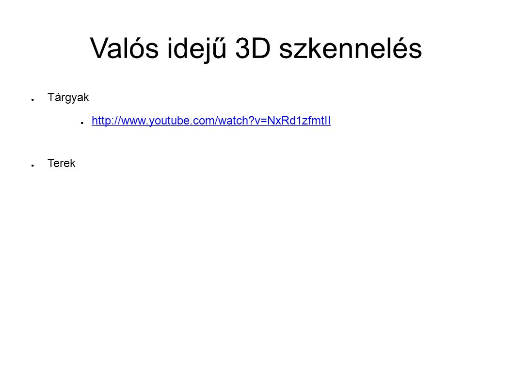 Valós idejű 3D szkennelés ● Tárgyak ● http://www.youtube.com/watch?v=NxRd1zfmtII http://www.youtube.com/watch?v=NxRd1zfmtII ● Terek