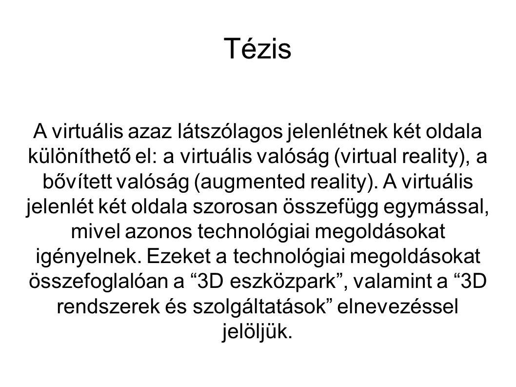 Tézis A virtuális azaz látszólagos jelenlétnek két oldala különíthető el: a virtuális valóság (virtual reality), a bővített valóság (augmented reality).