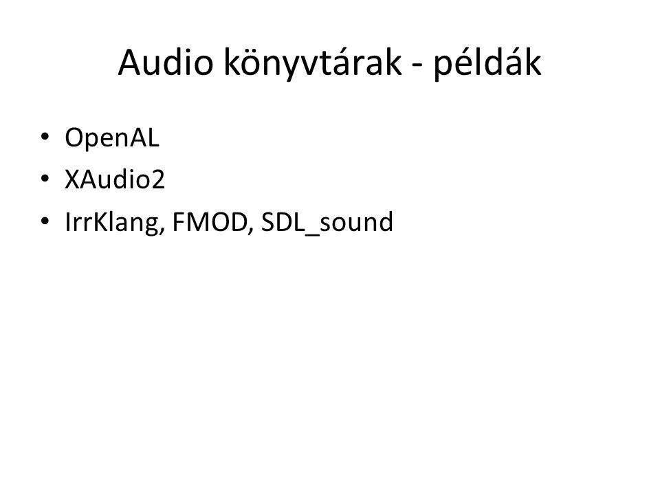Audio könyvtárak - példák OpenAL XAudio2 IrrKlang, FMOD, SDL_sound
