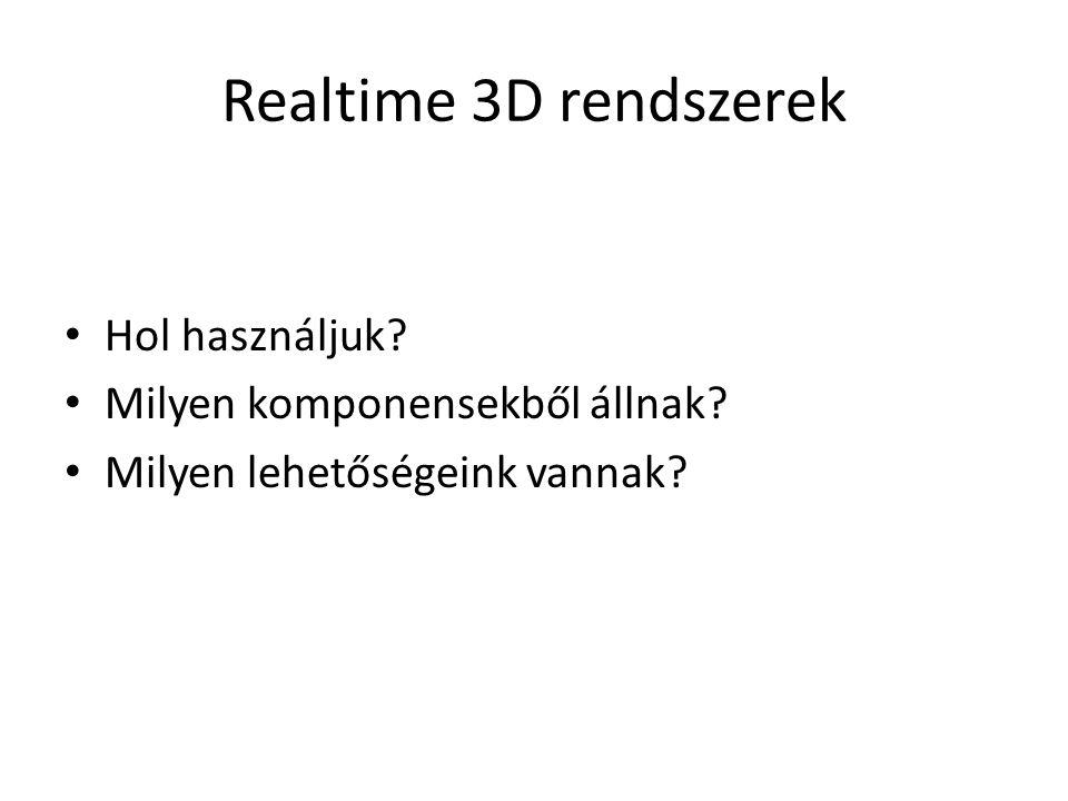Realtime 3D rendszerek Hol használjuk Milyen komponensekből állnak Milyen lehetőségeink vannak