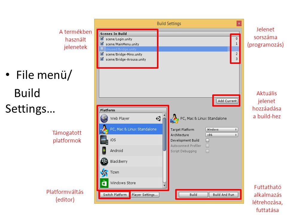 Build File menü/ Build Settings… Támogatott platformok Jelenet sorszáma (programozás) Aktuális jelenet hozzáadása a build-hez Platformváltás (editor) A termékben használt jelenetek Futtatható alkalmazás létrehozása, futtatása