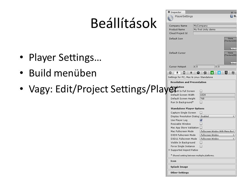 Beállítások Player Settings… Build menüben Vagy: Edit/Project Settings/Player