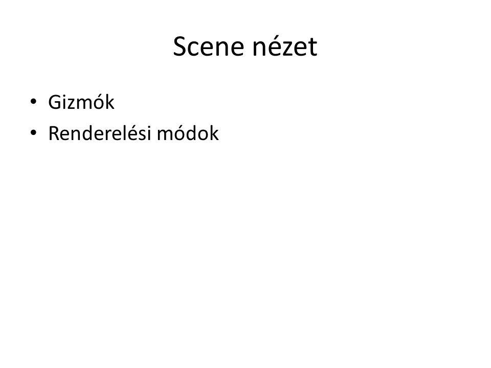 Scene nézet Gizmók Renderelési módok