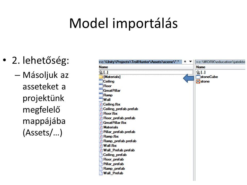 Model importálás 2. lehetőség: – Másoljuk az asseteket a projektünk megfelelő mappájába (Assets/…)