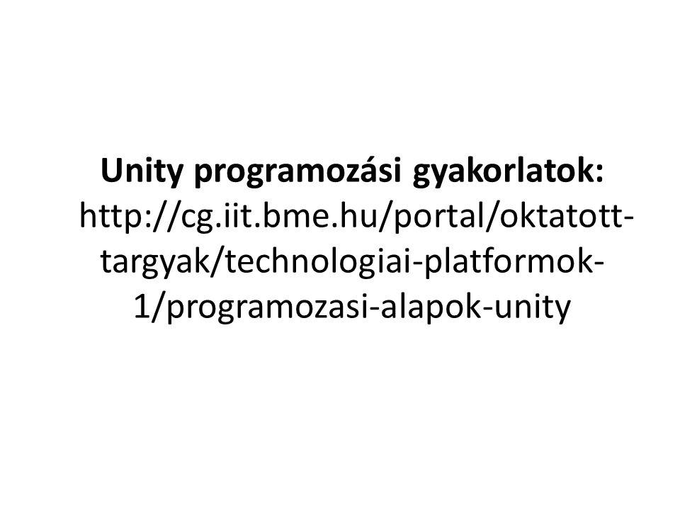 Unity programozási gyakorlatok: http://cg.iit.bme.hu/portal/oktatott- targyak/technologiai-platformok- 1/programozasi-alapok-unity