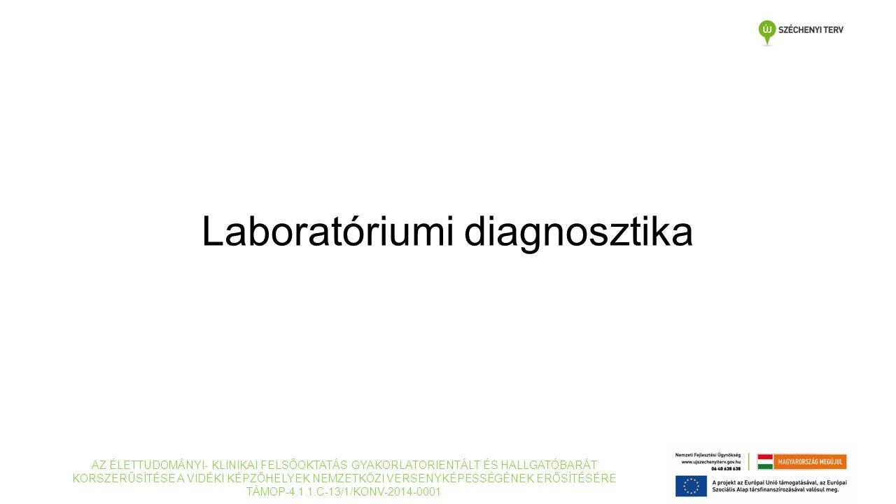 Laboratóriumi diagnosztika AZ ÉLETTUDOMÁNYI- KLINIKAI FELSŐOKTATÁS GYAKORLATORIENTÁLT ÉS HALLGATÓBARÁT KORSZERŰSÍTÉSE A VIDÉKI KÉPZŐHELYEK NEMZETKÖZI