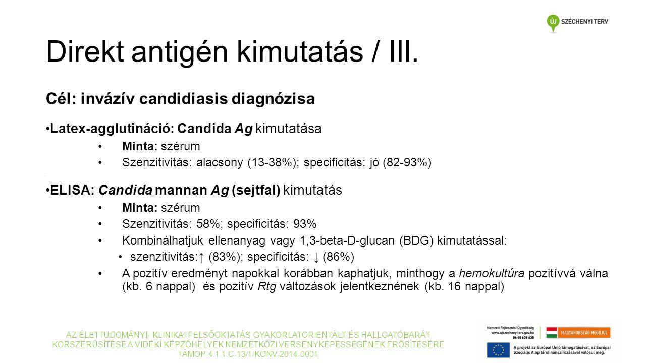 Cél: invázív candidiasis diagnózisa Latex-agglutináció: Candida Ag kimutatása Minta: szérum Szenzitivitás: alacsony (13-38%); specificitás: jó (82-93%