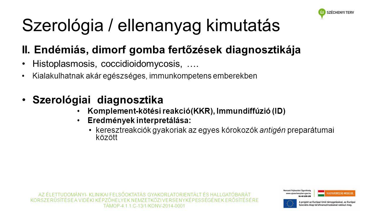 II. Endémiás, dimorf gomba fertőzések diagnosztikája Histoplasmosis, coccidioidomycosis, …. Kialakulhatnak akár egészséges, immunkompetens emberekben