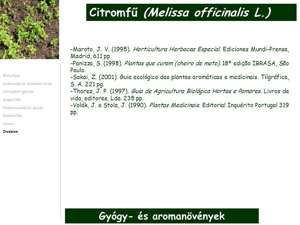 -Maroto, J. V. (1995). Horticultura Herbacea Especial. Ediciones Mundi-Prensa, Madrid, 611 pp. -Panizza, S. (1998). Plantas que curam (cheiro de mato)