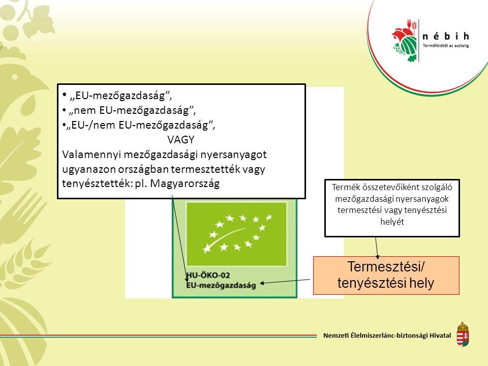 """Termék összetevőiként szolgáló mezőgazdasági nyersanyagok termesztési vagy tenyésztési helyét Termesztési/ tenyésztési hely """" EU-mezőgazdaság"""", """"nem E"""
