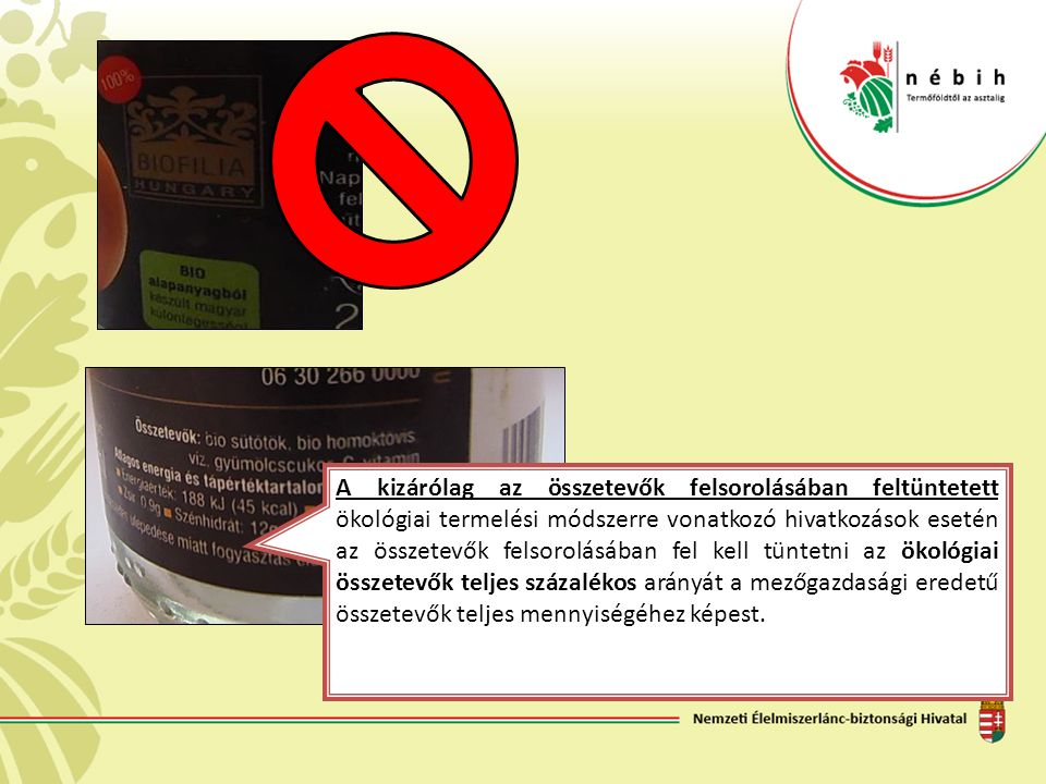 A kizárólag az összetevők felsorolásában feltüntetett ökológiai termelési módszerre vonatkozó hivatkozások esetén az összetevők felsorolásában fel kel