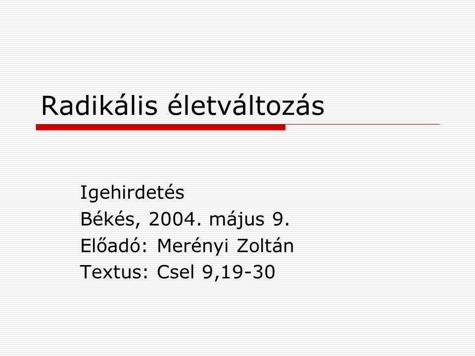 Radikális életváltozás Igehirdetés Békés, 2004. május 9. Előadó: Merényi Zoltán Textus: Csel 9,19-30
