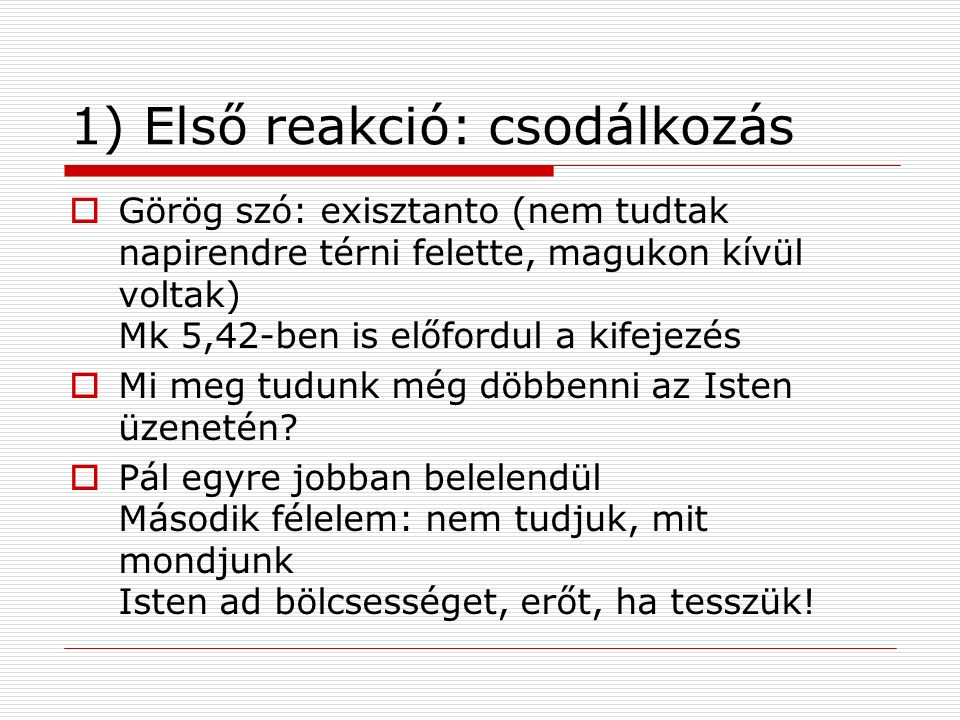 1) Első reakció: csodálkozás  Görög szó: exisztanto (nem tudtak napirendre térni felette, magukon kívül voltak) Mk 5,42-ben is előfordul a kifejezés